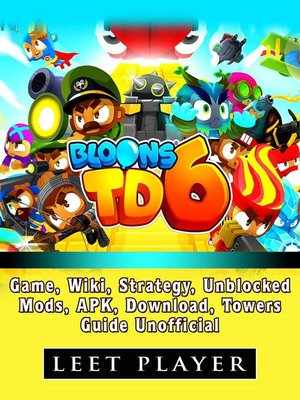 cover image of Bloons TD 6 Game, Wiki, Strategy, Unblocked, Mods, APK, Download, Towers, Guide Unofficial